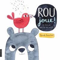 Rou joue! Un livre-jeu pour les tout-petits par Pascale Bonenfant