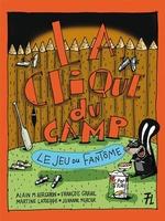 La Clique du camp : Le jeu du fantôme par Alain M. Bergeron, François Gravel, Martine Latulippe, Johanne Mercier