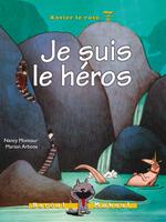 Xavier le rusé (tome 7) : Je suis le héros par Nancy Montour