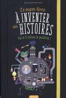 Le super livre à inventer des histoires par Juliette Saumande
