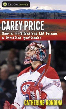 Book Cover: Carey Price: How a First Nations Kid Became a Superstar Goaltender