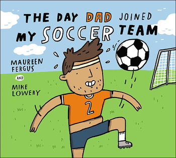 Book Cover: The Day Dad Joined My Soccer Team
