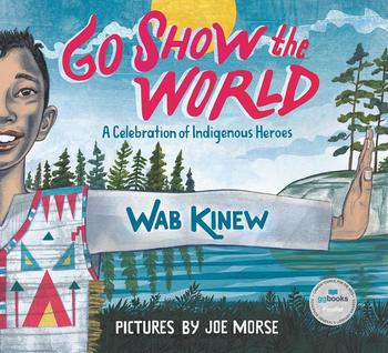 Book Cover: Go Show the World: A Celebration of Indigenous Heroes