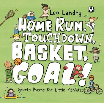 Book Cover: Home Run, Touchdown, Basket, Goal! Sports Poems for Little Athletes