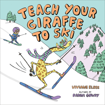 Book Cover: Teach Your Giraffe to Ski