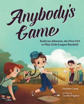 Book Cover: Anybody's Game: Kathryn Johnston, the First Girl to Play Little League Baseball